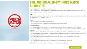 TIRE AND BRAKE 30-DAY PRICE MATCH GUARANTEE Your local dealer will match the competition's prices. If you purchase one of the aftermarket tire brands listed below and later find a better price on a similar brand within 30 days of the purchase, we'll refund the difference.4 Tires BFGOODRICH, BRIDGESTONE, CONTINENTAL, DUNLOP, FIRESTONE, GENERAL, GOODYEAR, HANKOOK, KELLY, MICHELIN, PIRELLI, UNIROYAL, KUMHO Brands • The price match applies to the brands listed above • Tire brands not carried by your dealer will not be guaranteed for a price match Competitive Prices • The competitive price you find must be in a valid ad, written estimate, or Internet quote for identical, new tires • The tires must be an exact match in brand, tire line, size, load rating and speed rating to be eligible for the price match guarantee • Internet quotes are eligible from local tire retailers only within an 100 km radius of your dealership's location • The competitive price must come from a local competing tire retailer and installer (with a physical location within 100 km of your participating GM dealer) • The competitive price must be valid within 30 days of your purchase of any of the tire brands listed above Service and Installation • The price match guarantee is only valid on the tire price and does not include installation To be eligible to claim, you must be a retail customer and be a resident of Canada.